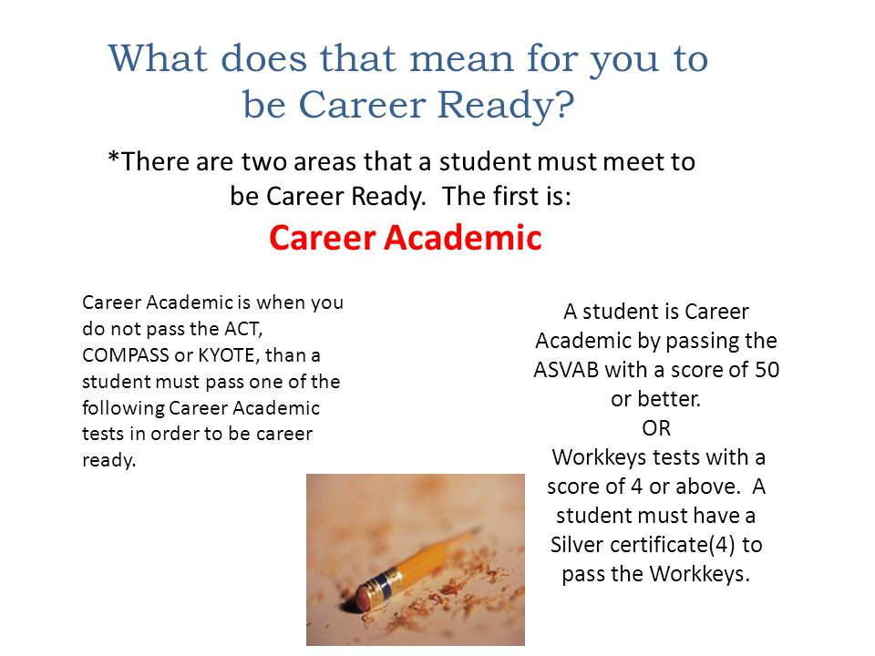 A student is Career Technical by passing the KOSSA (Kentucky Occupational Skills Standards Assessment) with a 70 on the Multiple Choice and 75 on the Scenario OR Pass a Industry Certification in Agriculture, Business, Health Science, Family and Consumer Science and Information Technology.