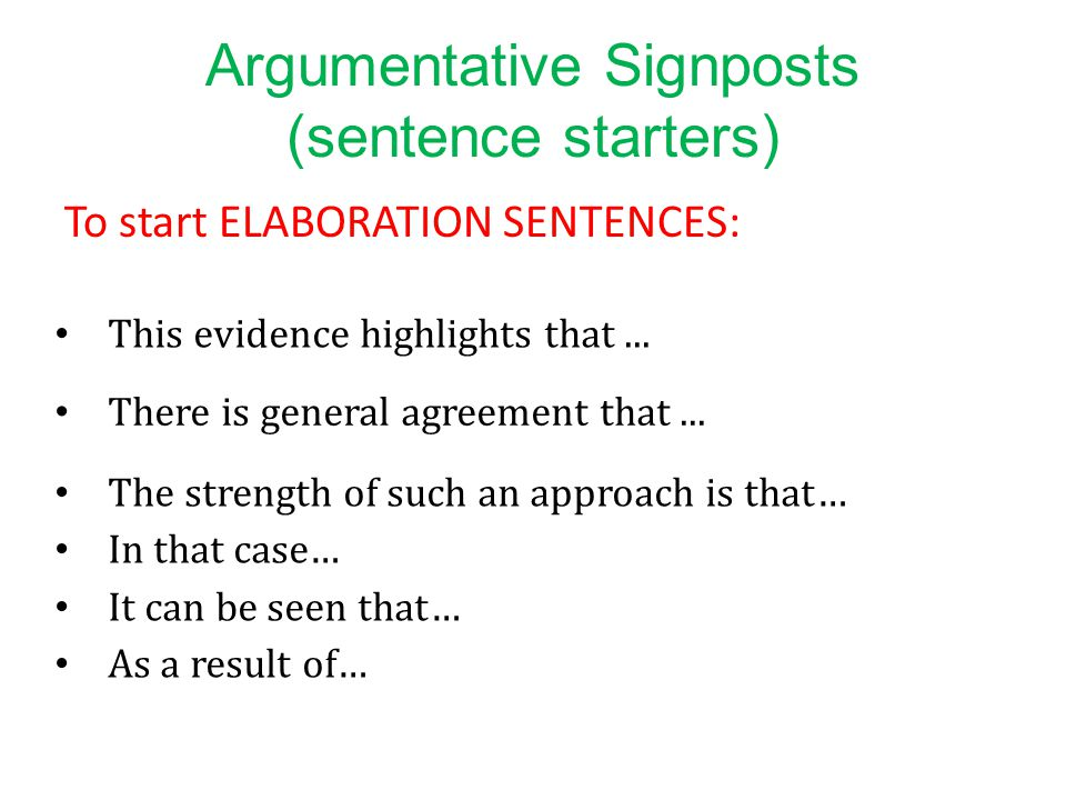 Argumentative Signposts (sentence starters) To start ELABORATION SENTENCES: This evidence highlights that... There is general agreement that... The st