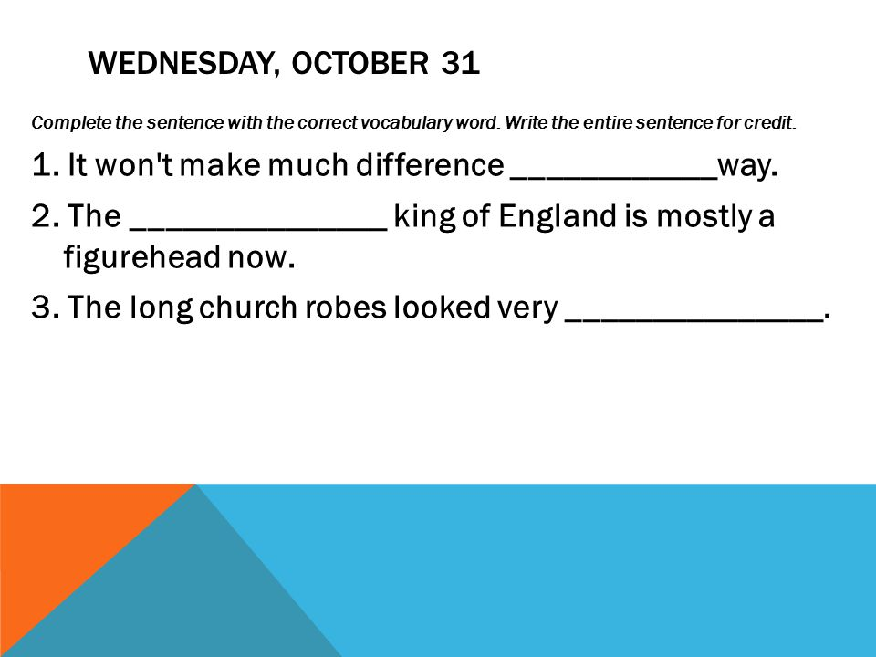 WEDNESDAY, OCTOBER 31 Complete the sentence with the correct vocabulary word.