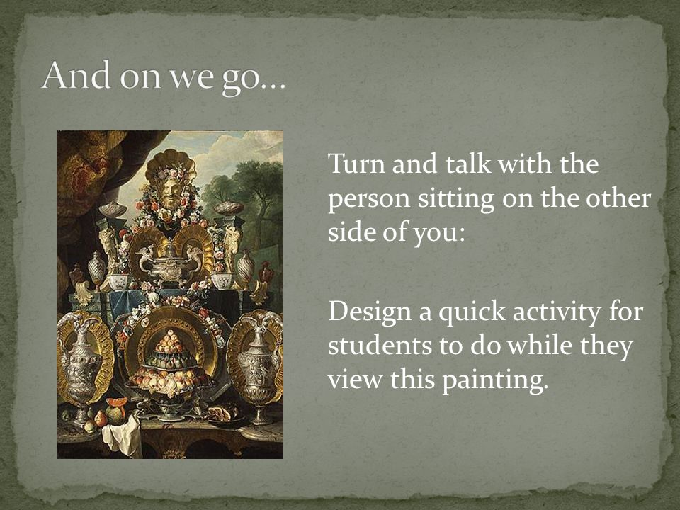 Turn and talk with the person sitting on the other side of you: Design a quick activity for students to do while they view this painting.