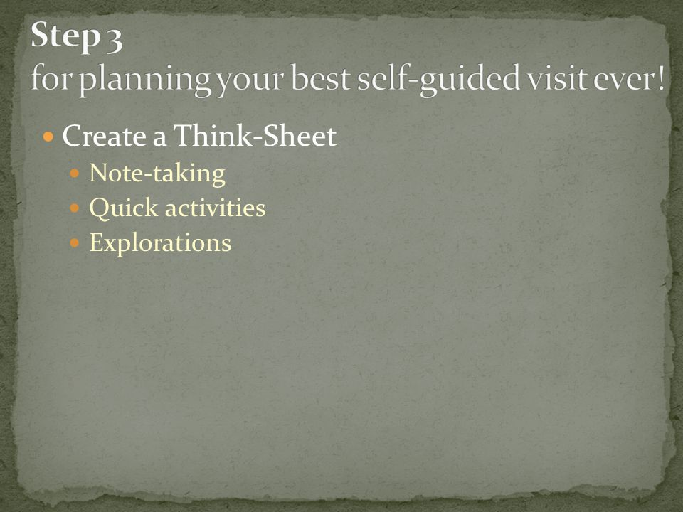 Create a Think-Sheet Note-taking Quick activities Explorations