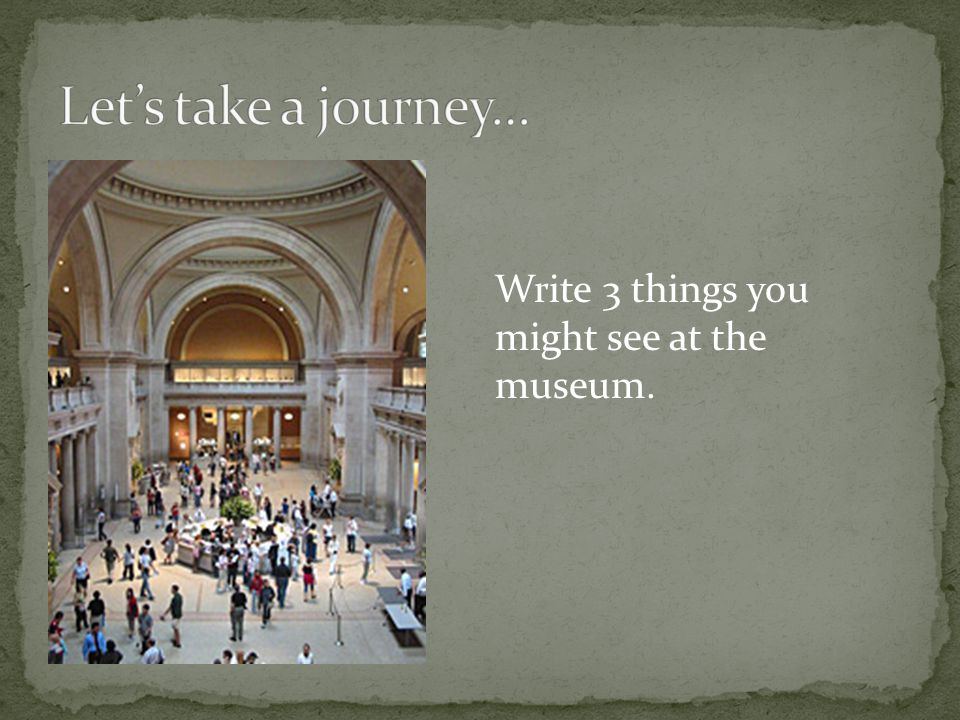 Step 1: Pre-visit your museum.Step 2: Prepare students for thinking.
