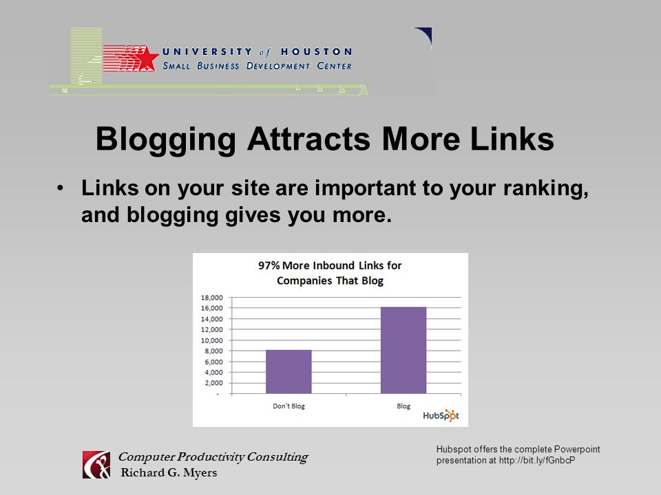 Blogging Attracts More Links Links on your site are important to your ranking, and blogging gives you more.