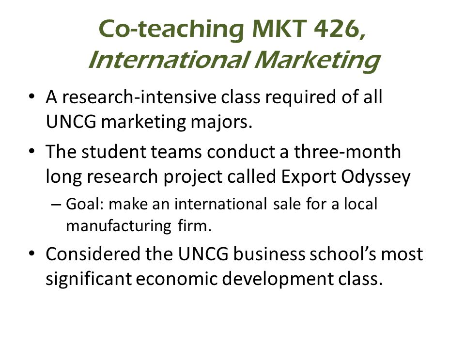 Co-teaching MKT 426, International Marketing A research-intensive class required of all UNCG marketing majors.