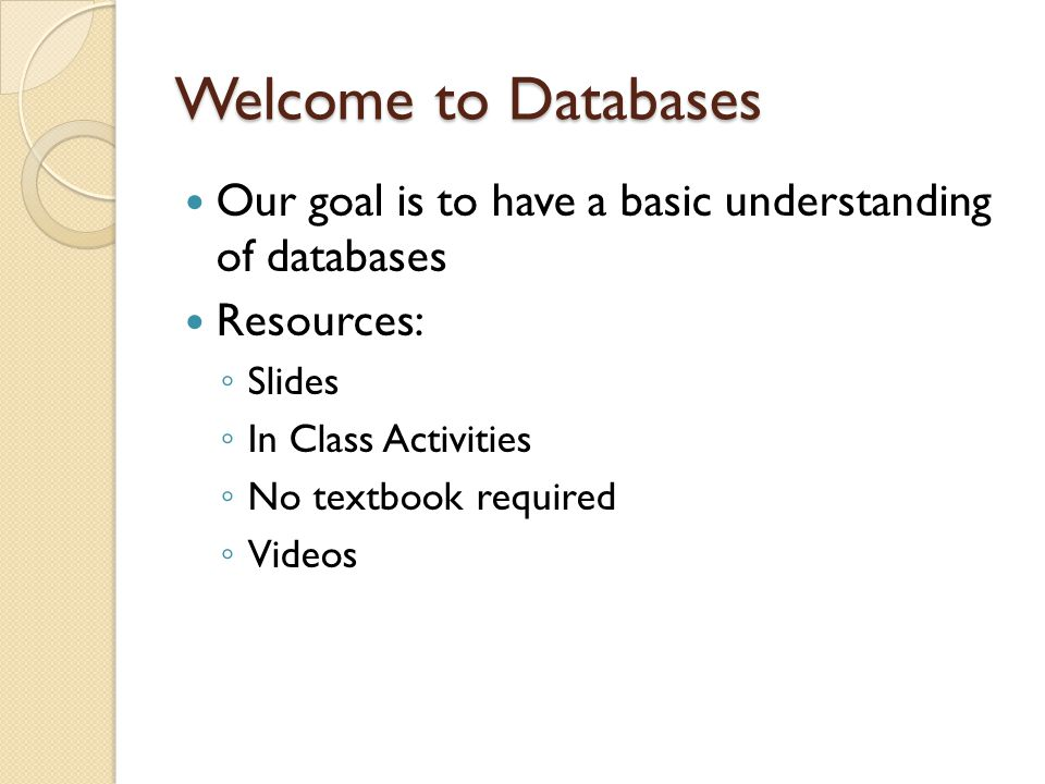 Recommended Reading Only if you want to get a deeper understanding: Database Design for Mere Mortals, Hernandez, 1997, Addison Wesley ISBN: 0-201-69471-9.