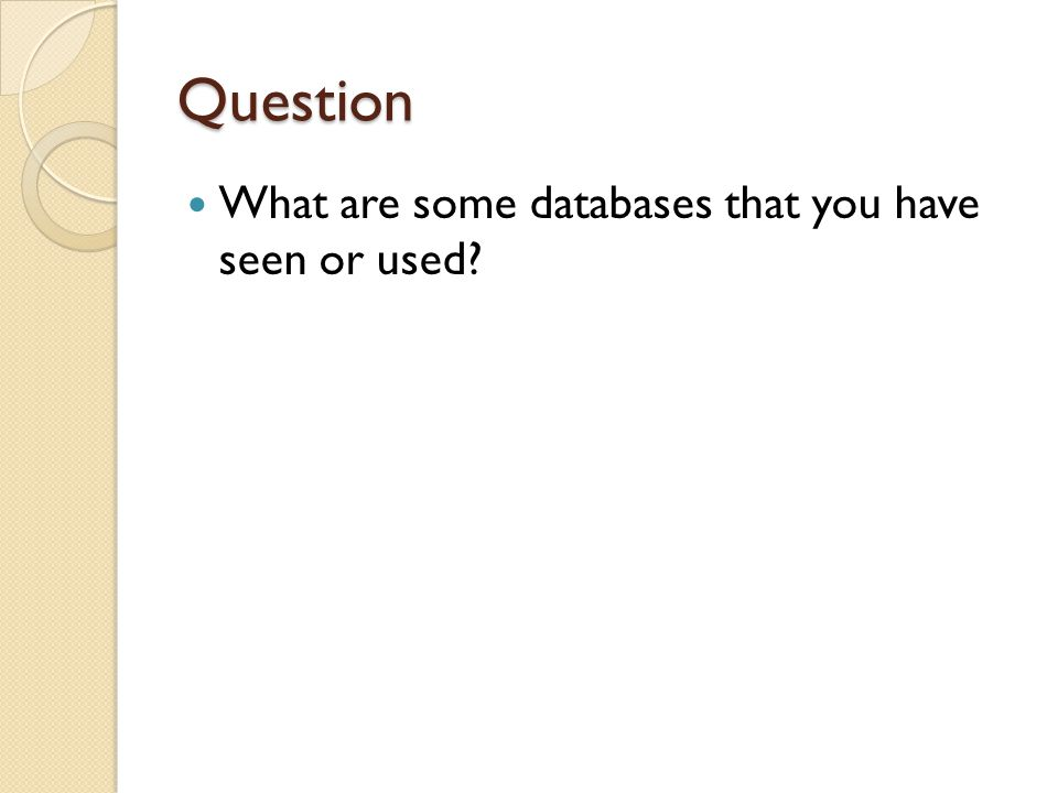 Question What are some databases that you have seen or used