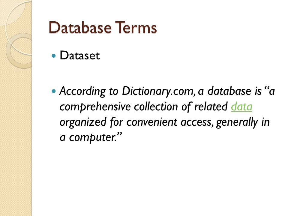 Database Terms Data ◦ From dictionary.reference.com, Individual facts, statistics, or items of information .