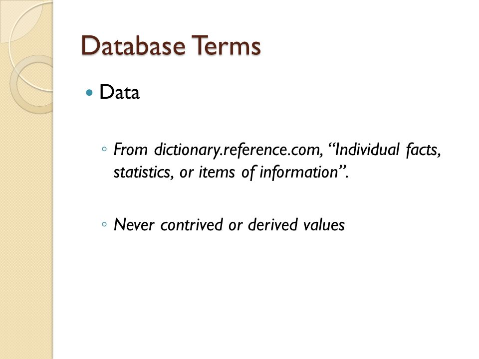 Database Terms Database ◦ A comprehensive collection of related data organized for convenient access ◦ Wk9_First_Sample.accdb Wk9_First_Sample.accdb