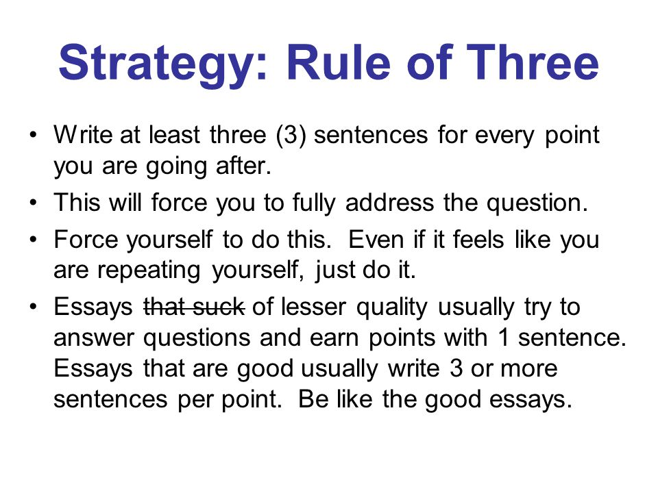 Strategy: Rule of Three Write at least three (3) sentences for every point you are going after.