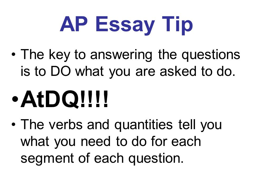 AP Essay Tip The key to answering the questions is to DO what you are asked to do.