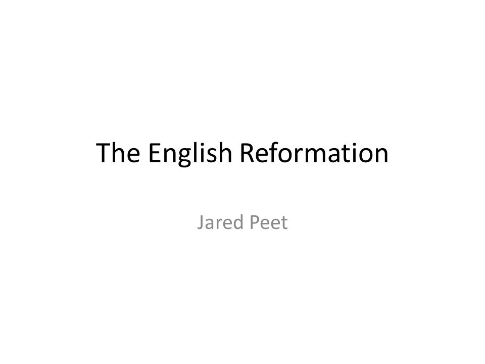 The English Reformation Jared Peet