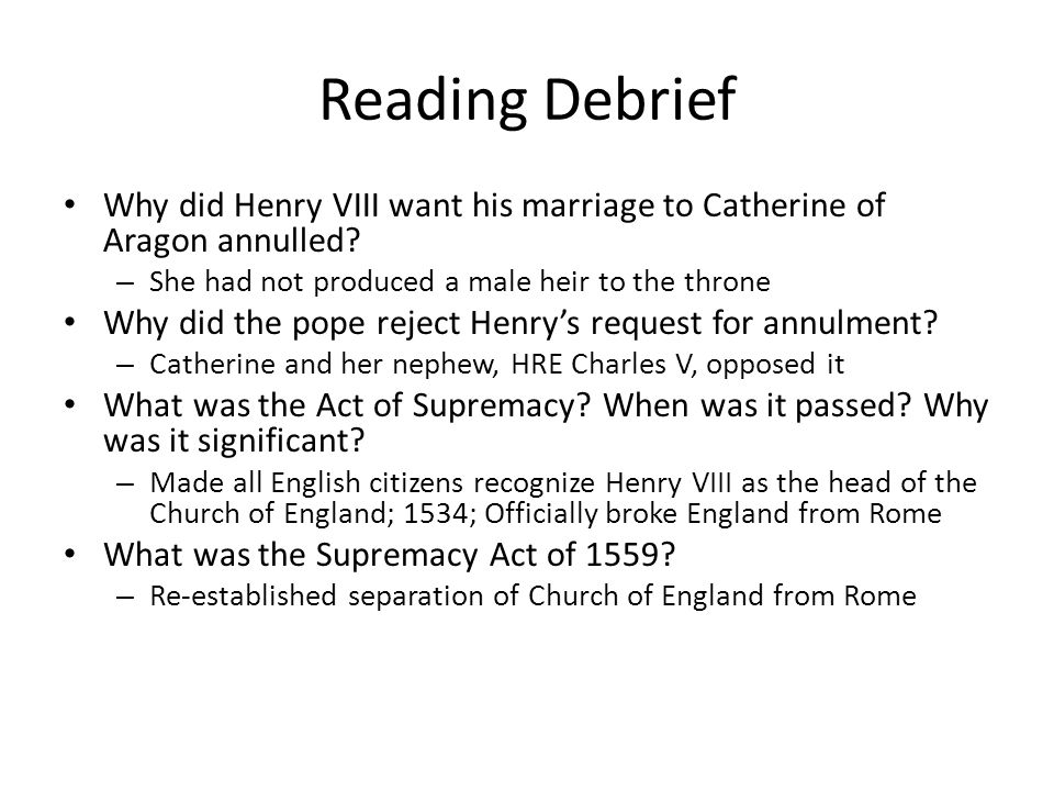 Reading Debrief Why did Henry VIII want his marriage to Catherine of Aragon annulled.