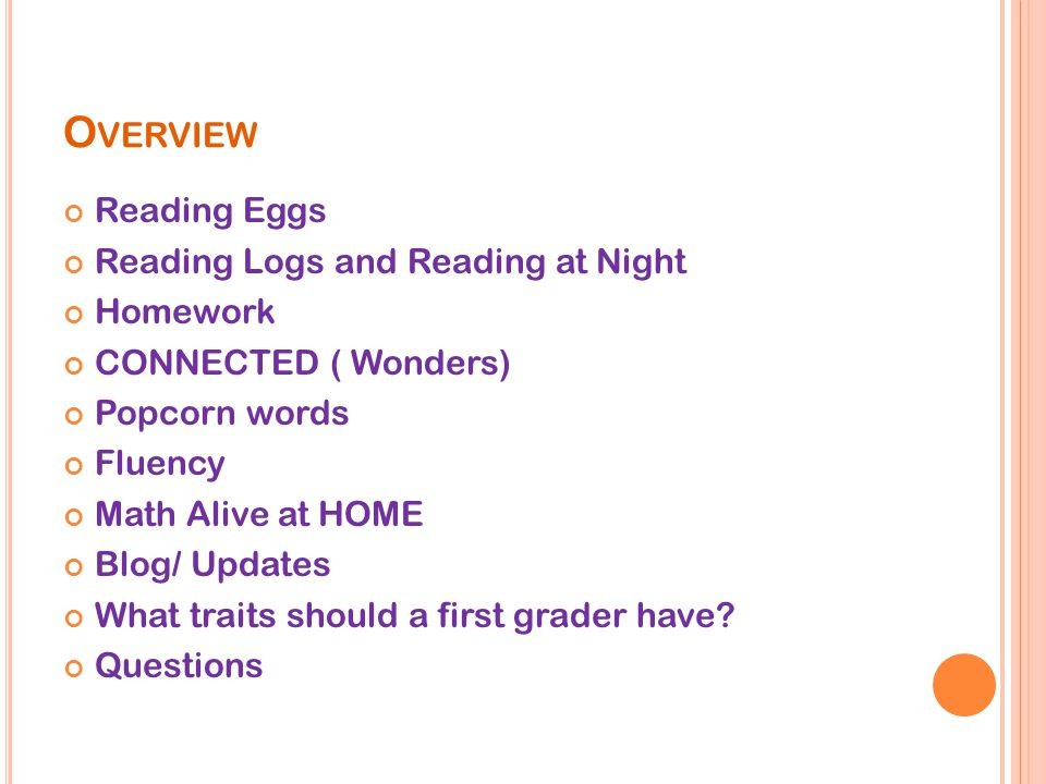 O VERVIEW Reading Eggs Reading Logs and Reading at Night Homework CONNECTED ( Wonders) Popcorn words Fluency Math Alive at HOME Blog/ Updates What traits should a first grader have.