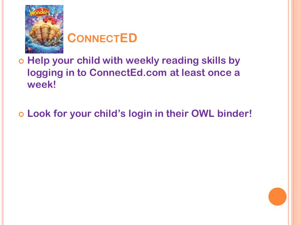 C ONNECT ED Help your child with weekly reading skills by logging in to ConnectEd.com at least once a week.