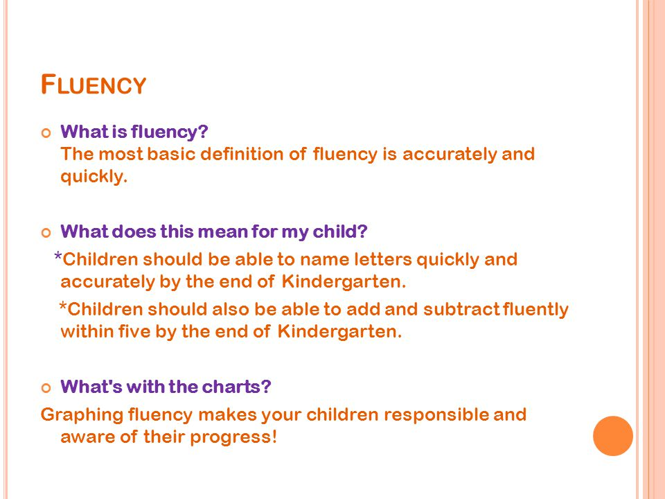 F LUENCY What is fluency. The most basic definition of fluency is accurately and quickly.