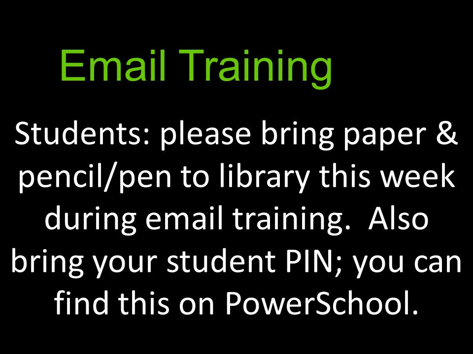 Students: please bring paper & pencil/pen to library this week during email training. Also bring your student PIN; you can find this on PowerSchool. E