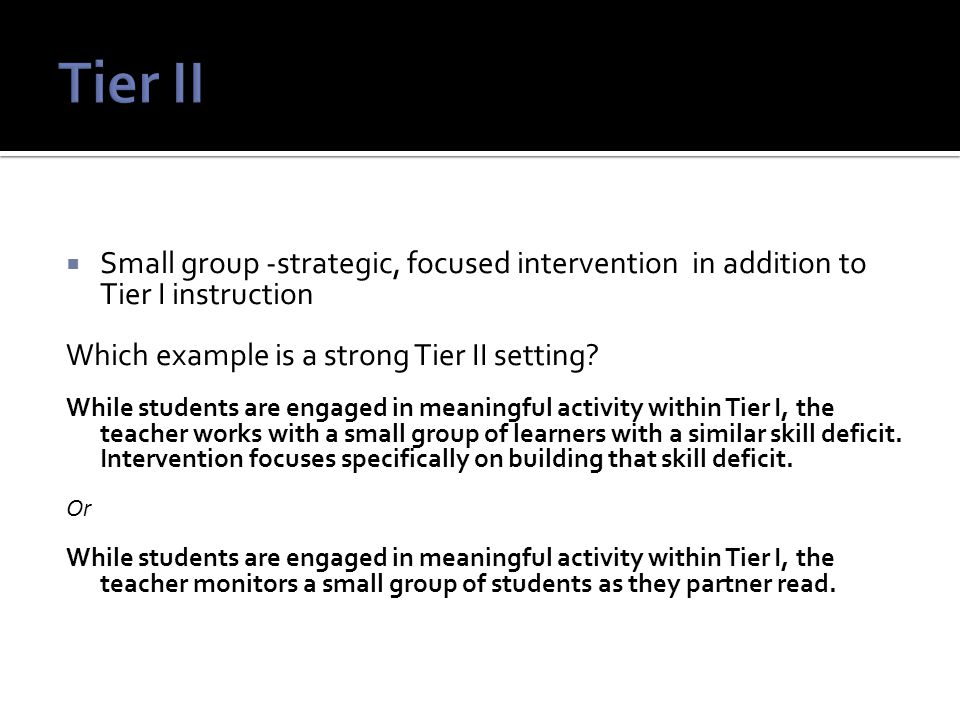  Small homogeneous group intervention providing intensive, targeted instruction in addition to core instruction Which is an example of a strong Tier III setting.