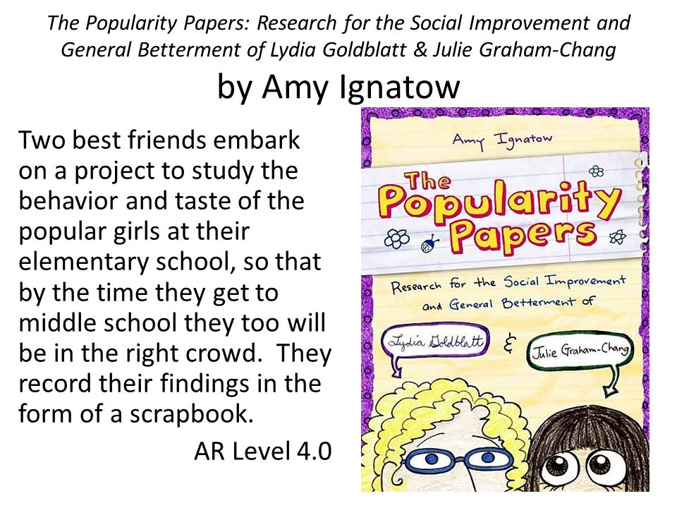 The Popularity Papers: Research for the Social Improvement and General Betterment of Lydia Goldblatt & Julie Graham-Chang by Amy Ignatow Two best frie