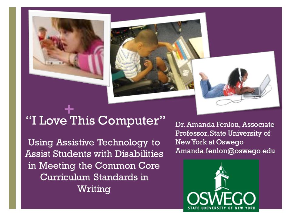 + I Love This Computer Using Assistive Technology to Assist Students with Disabilities in Meeting the Common Core Curriculum Standards in Writing Dr.