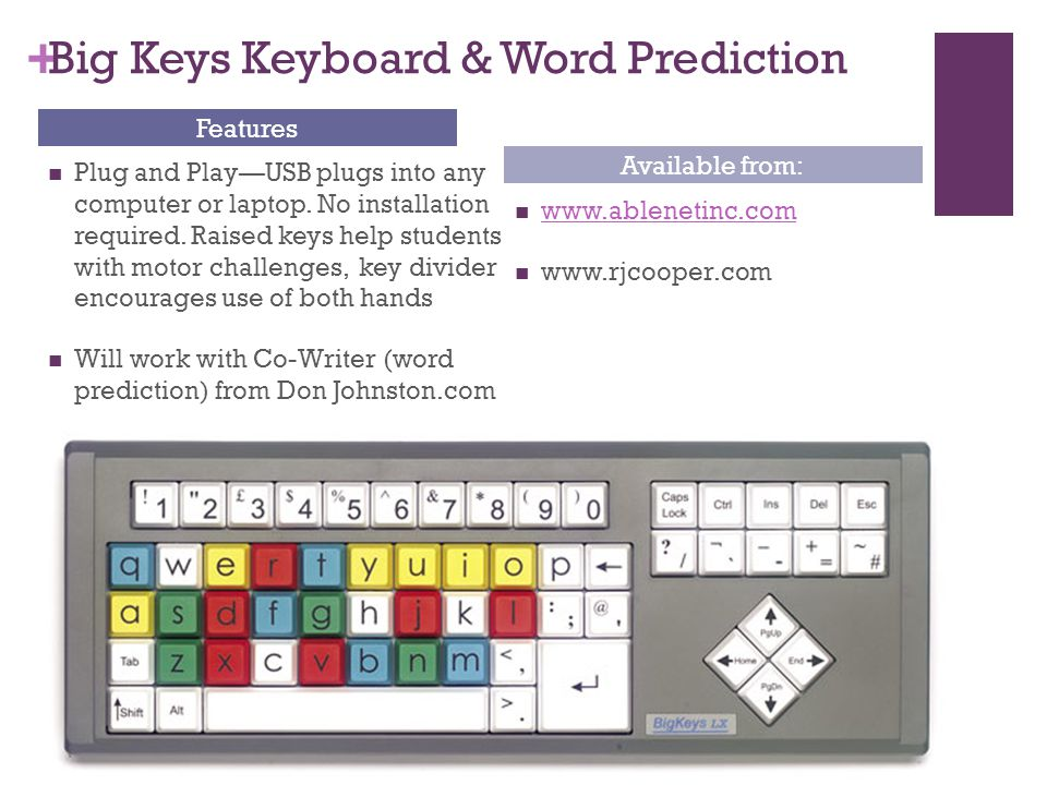 + Big Keys Keyboard & Word Prediction Features Plug and Play—USB plugs into any computer or laptop.
