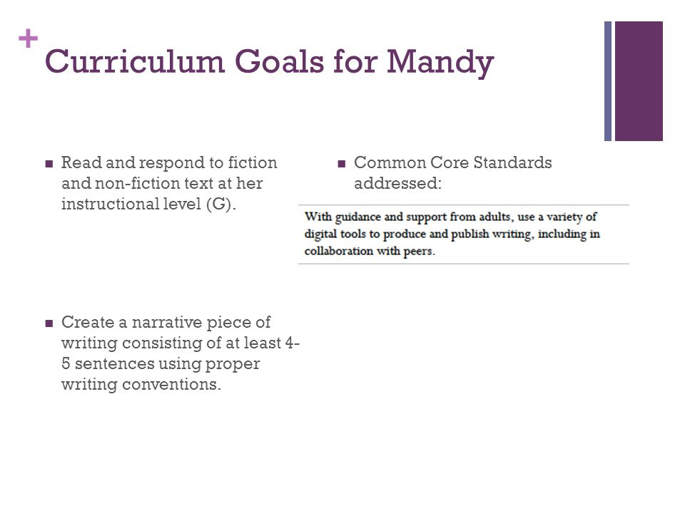 + Curriculum Goals for Mandy Read and respond to fiction and non-fiction text at her instructional level (G).