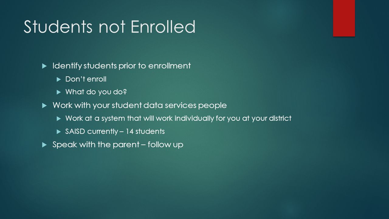 Students not Enrolled  Identify students prior to enrollment  Don't enroll  What do you do.