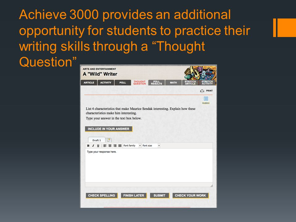 Achieve 3000 provides an additional opportunity for students to practice their writing skills through a Thought Question