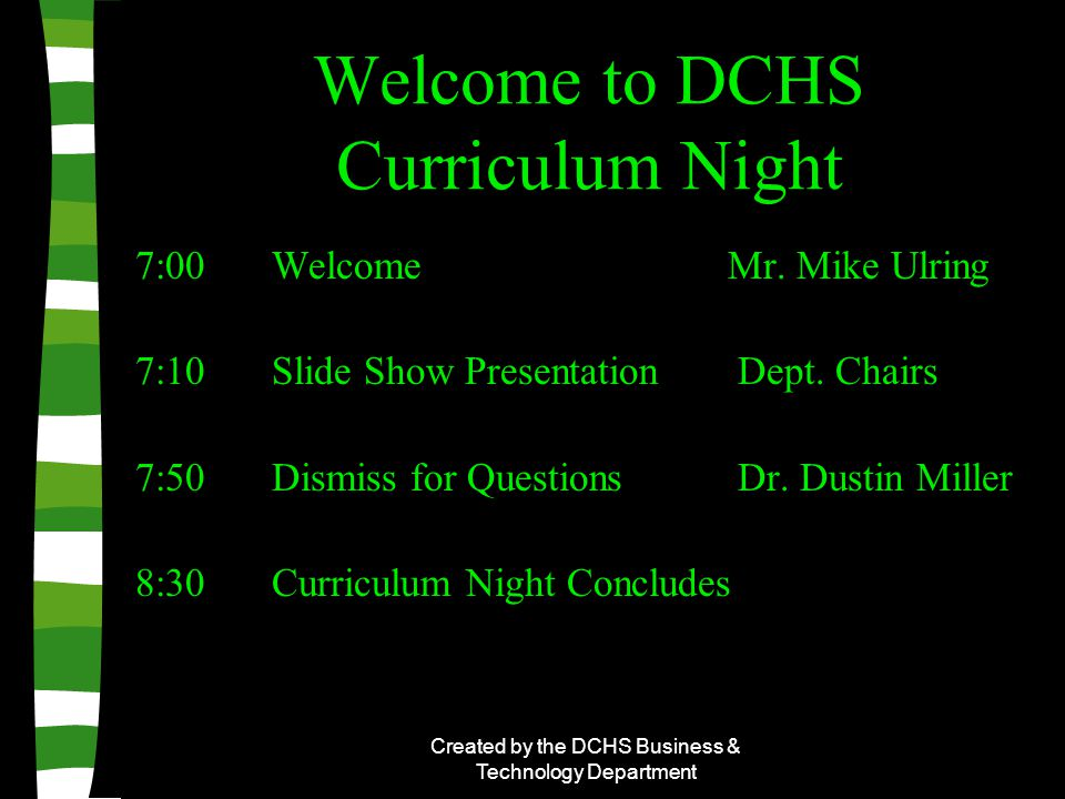 Created by the DCHS Business & Technology Department Welcome to DCHS Curriculum Night 7:00 Welcome Mr.