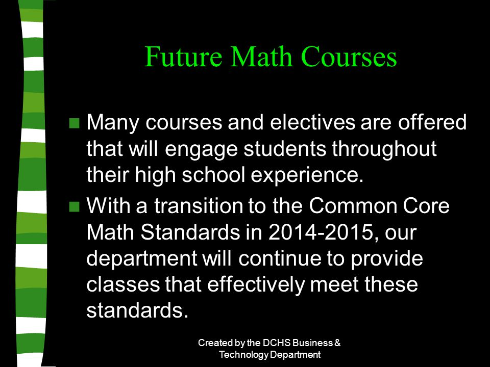 Future Math Courses Many courses and electives are offered that will engage students throughout their high school experience.