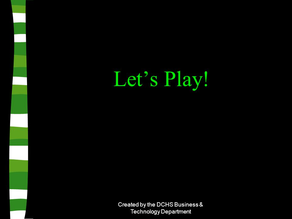 Created by the DCHS Business & Technology Department Let's Play!