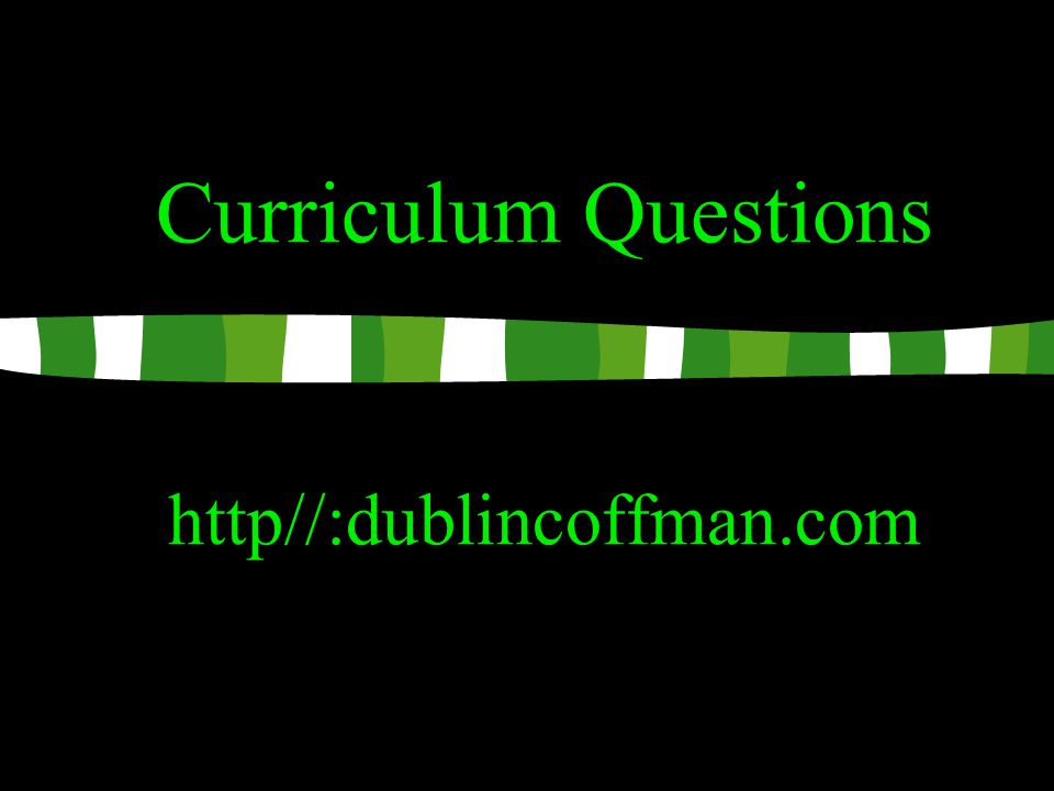 Curriculum Questions http//:dublincoffman.com