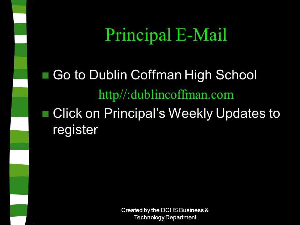 Principal E-Mail Go to Dublin Coffman High School http//:dublincoffman.com Click on Principal's Weekly Updates to register Created by the DCHS Business & Technology Department