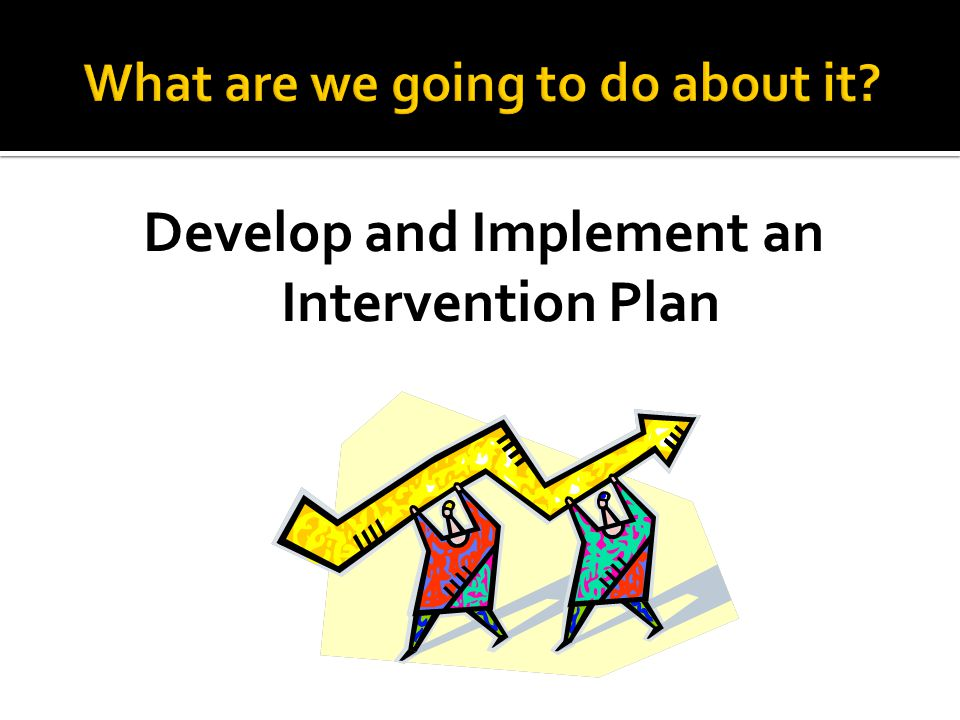 Develop and Implement an Intervention Plan