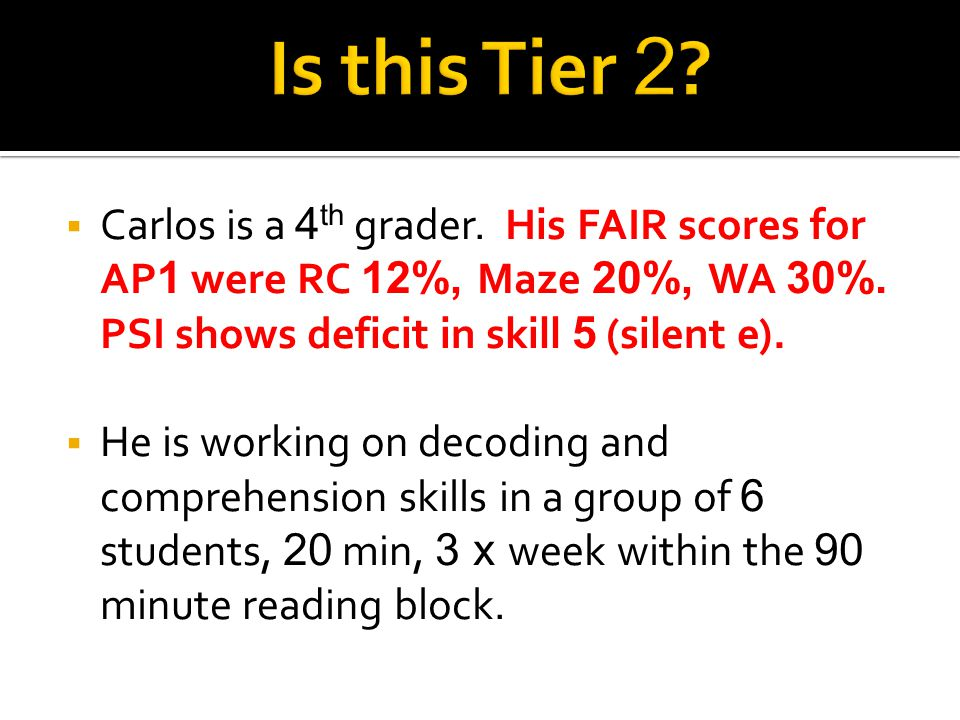  Carlos is a 4 th grader. His FAIR scores for AP 1 were RC 12%, Maze 20%, WA 30%.