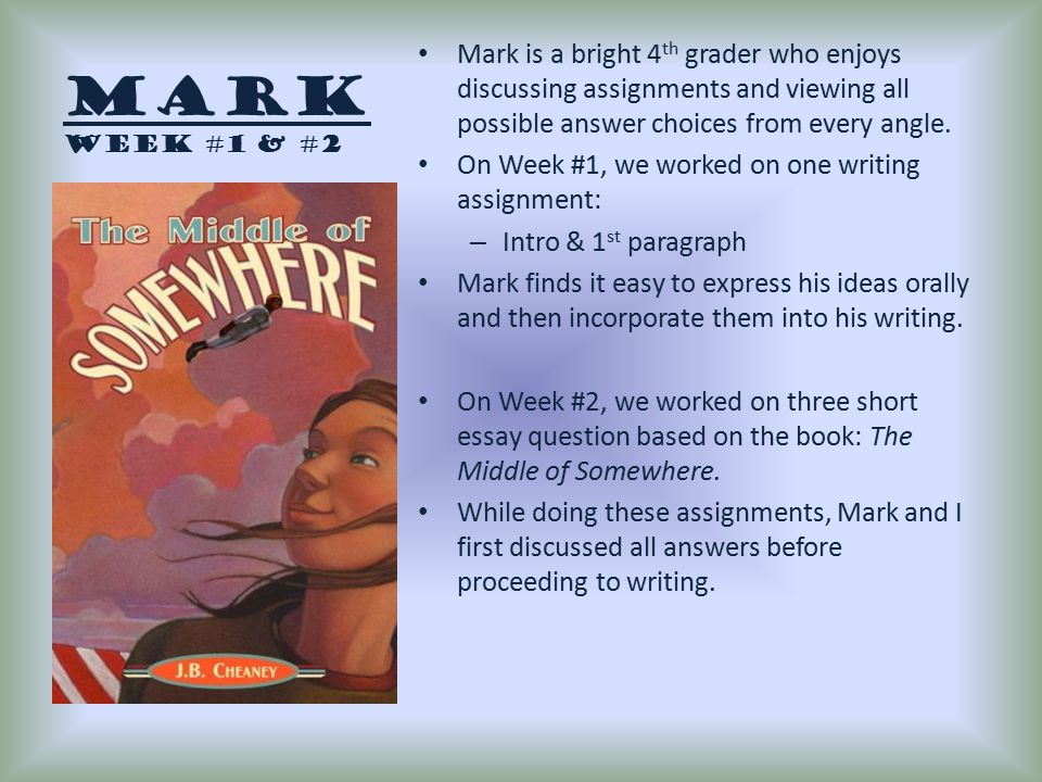 Mark Week #1 & #2 Mark is a bright 4 th grader who enjoys discussing assignments and viewing all possible answer choices from every angle. On Week #1,