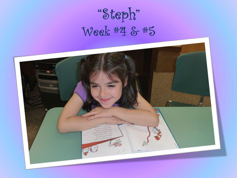 Steph Week #4 & #5