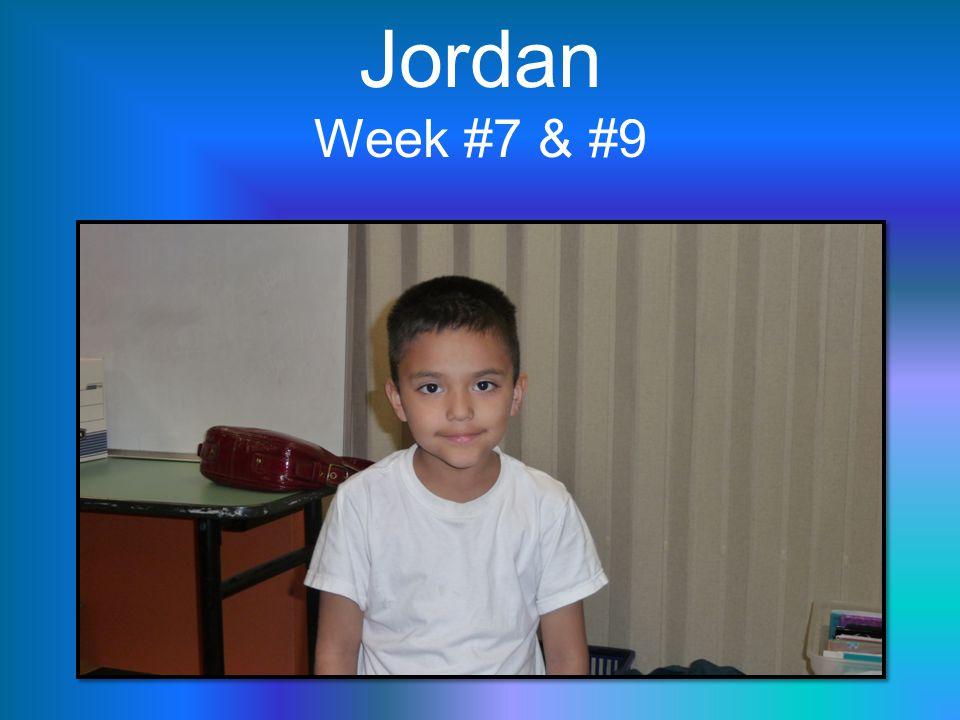 Jordan Week #7 & #9