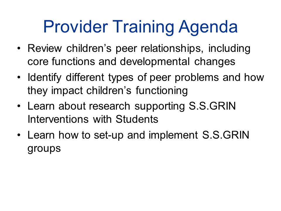 Provider Training Agenda Review children's peer relationships, including core functions and developmental changes Identify different types of peer pro