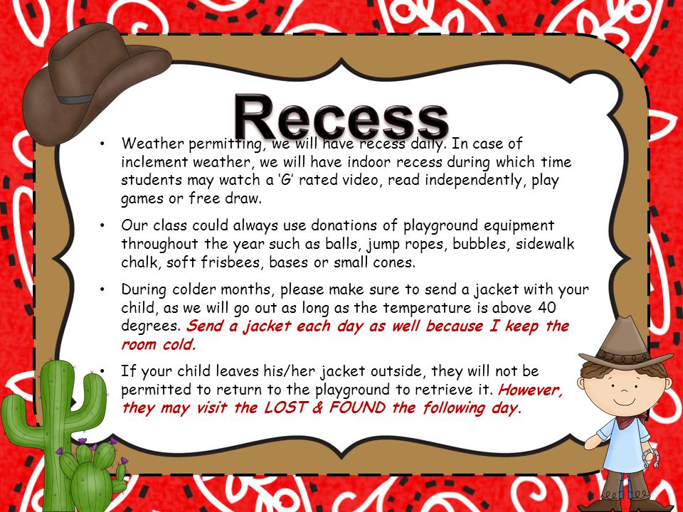 Weather permitting, we will have recess daily.