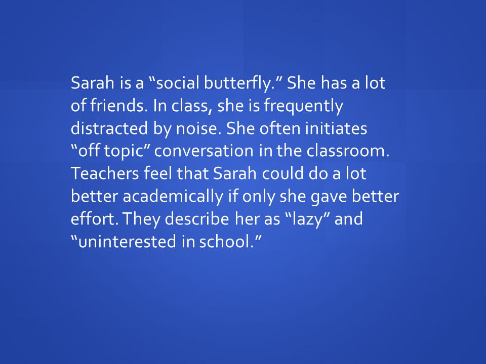 Sarah is a social butterfly. She has a lot of friends.