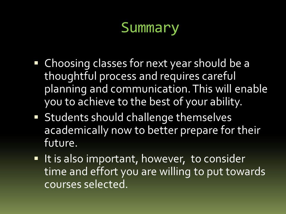 Summary  Choosing classes for next year should be a thoughtful process and requires careful planning and communication.