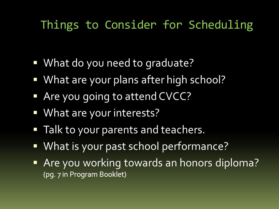 Things to Consider for Scheduling  What do you need to graduate.