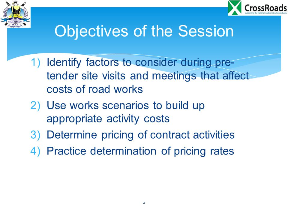 1)Identify factors to consider during pre- tender site visits and meetings that affect costs of road works 2)Use works scenarios to build up appropria