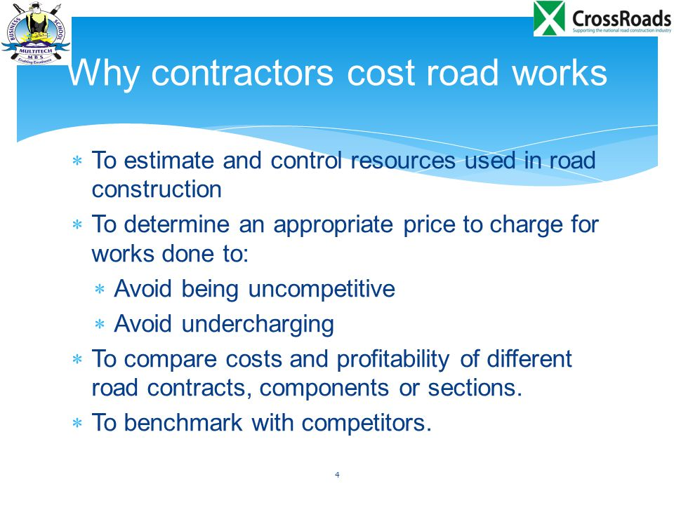  To estimate and control resources used in road construction  To determine an appropriate price to charge for works done to:  Avoid being uncompeti
