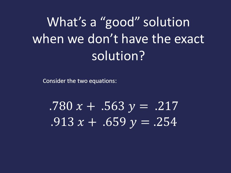 What's a good solution when we don't have the exact solution? Consider the two equations: