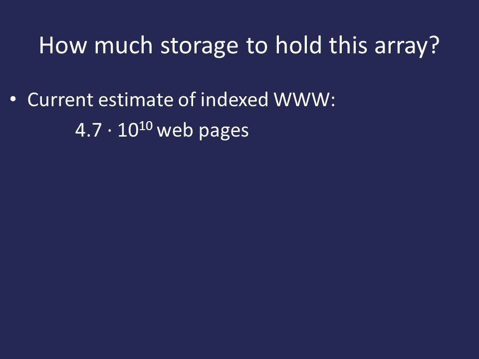Current estimate of indexed WWW: 4.7 · 10 10 web pages
