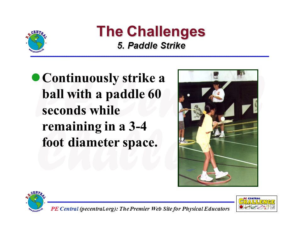 PE Central (pecentral.org): The Premier Web Site for Physical Educators The Challenges 5.