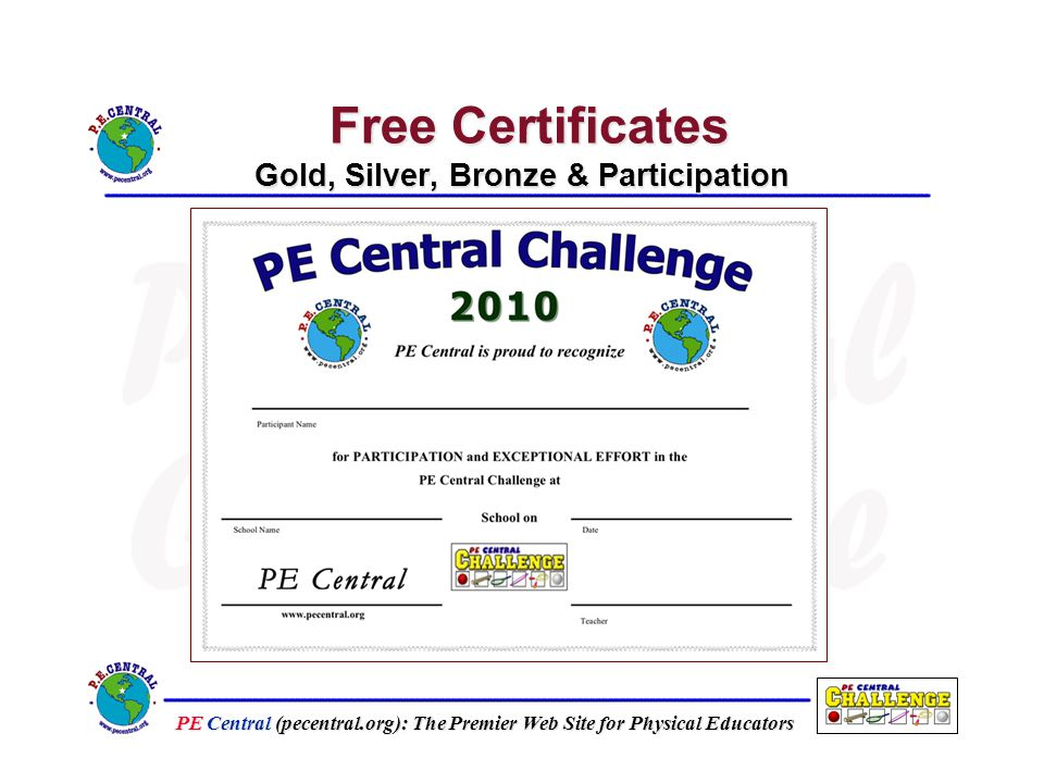PE Central (pecentral.org): The Premier Web Site for Physical Educators Free Certificates Gold, Silver, Bronze & Participation Free Certificates Gold, Silver, Bronze & Participation