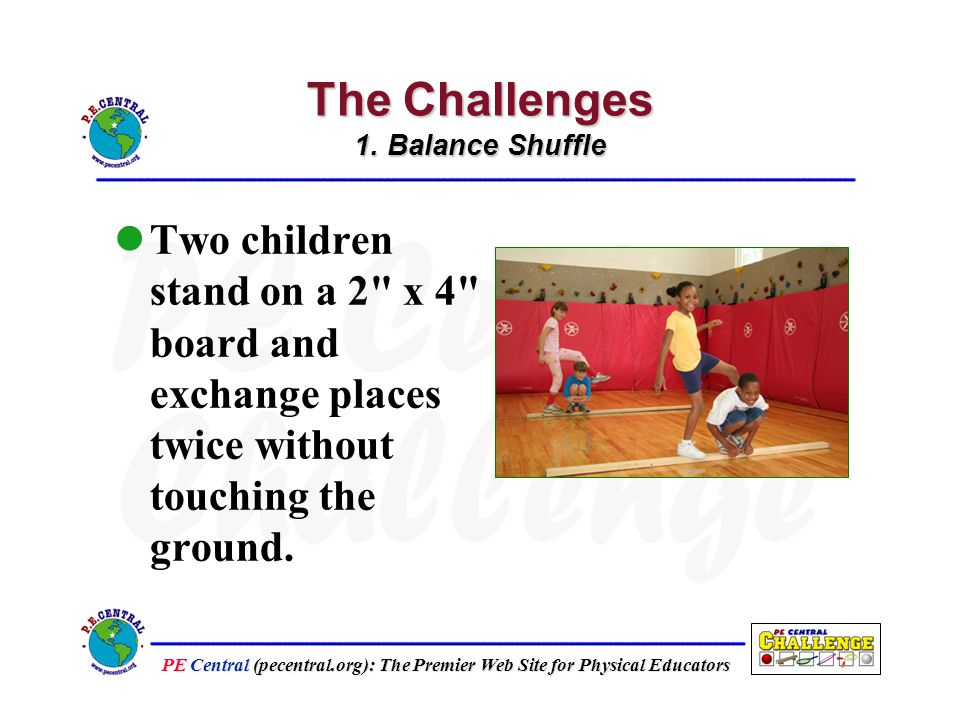 PE Central (pecentral.org): The Premier Web Site for Physical Educators The Challenges 1.