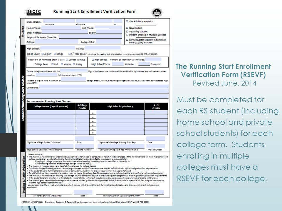 The Running Start Enrollment Verification Form (RSEVF) Revised June, 2014 Must be completed for each RS student (including home school and private school students) for each college term.